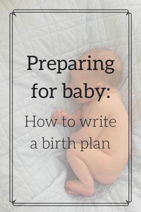Great Tips On How To Write A Birth Plan With A Full List Of Things
