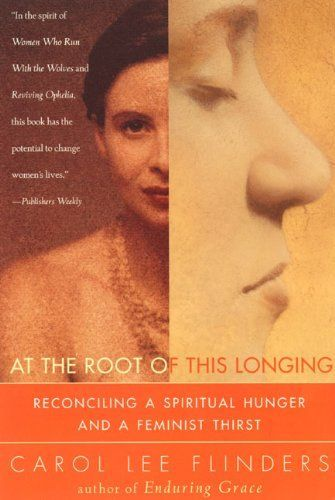 At the Root of This Longing by Carol L. Flinders