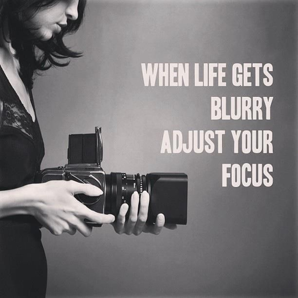 When Life Gets Blurry Adjust Your Focus Quotes About Photography Words Quotes Words