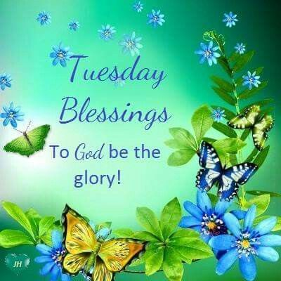 Tuesday Blessings To God Be The Glory Tuesday Tuesday Quotes