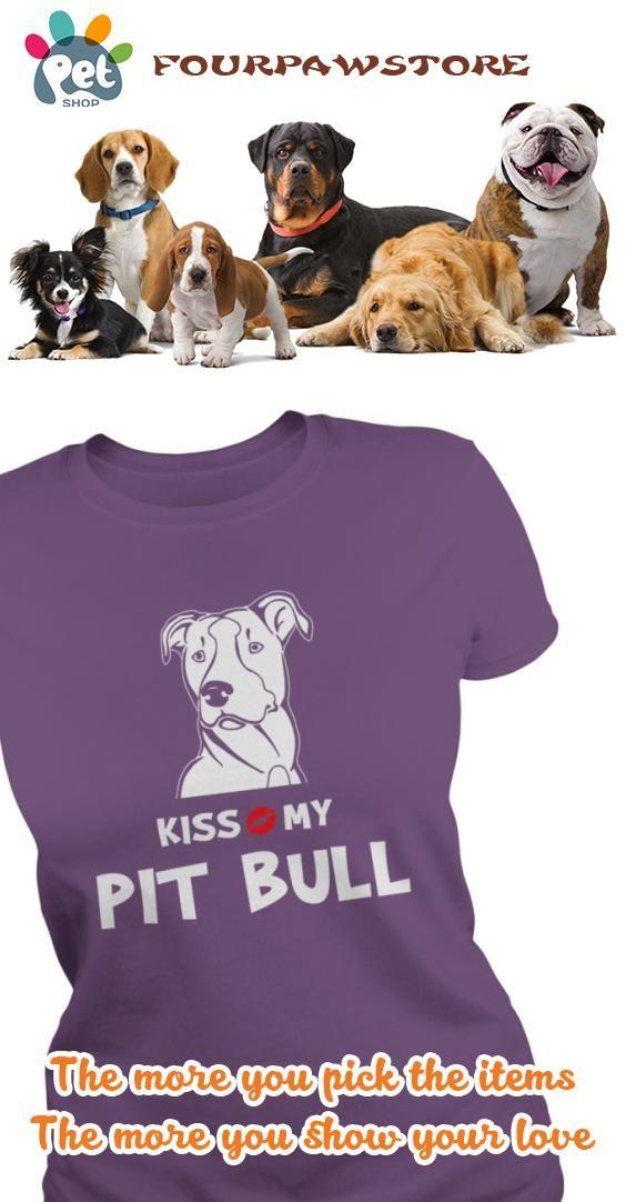 Kiss my Pit Bull  I love my Pit Bull
