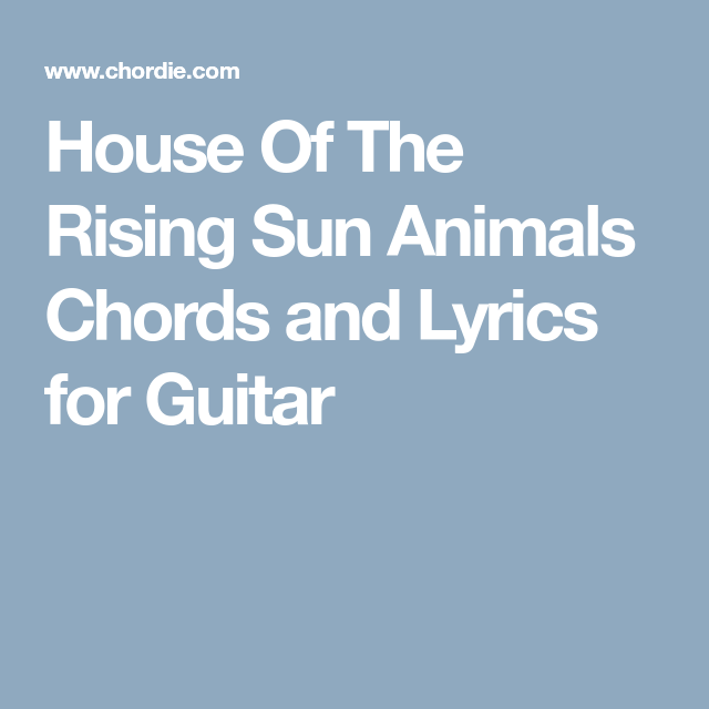 House Of The Rising Sun Animals Chords and Lyrics for Guitar ...
