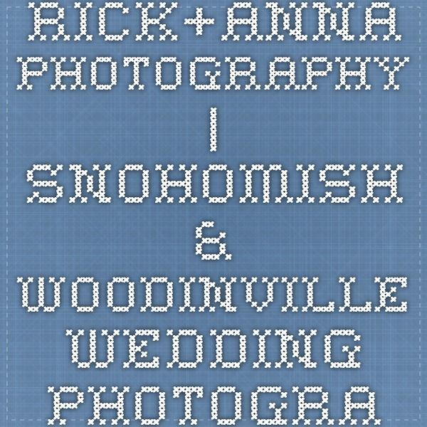 Rick+Anna Photography | Snohomish & Woodinville Wedding Photographers | Families & Seniors - Invest in the BEST Snohomish Professional Photographer