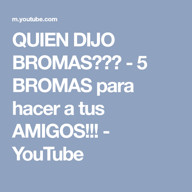 Quien Dijo Bromas 5 Bromas Para Hacer A Tus Amigos Youtube
