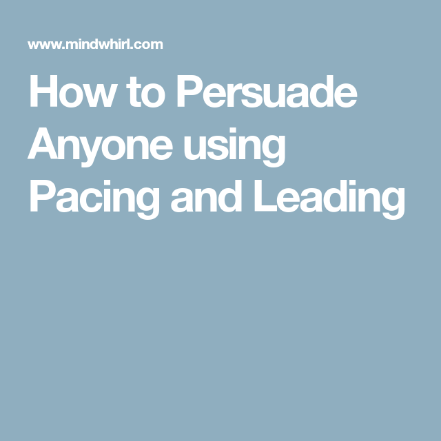 How to Persuade Anyone using Pacing and Leading