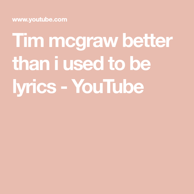 Tim Mcgraw . Better Then I Used To Be | Tim mcgraw, Music