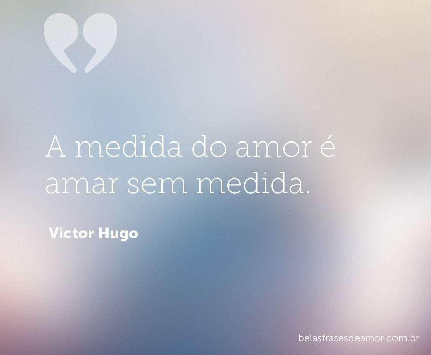 A Medida Do Amor E Amar Sem Medida Frases Curtas De Amor Belas