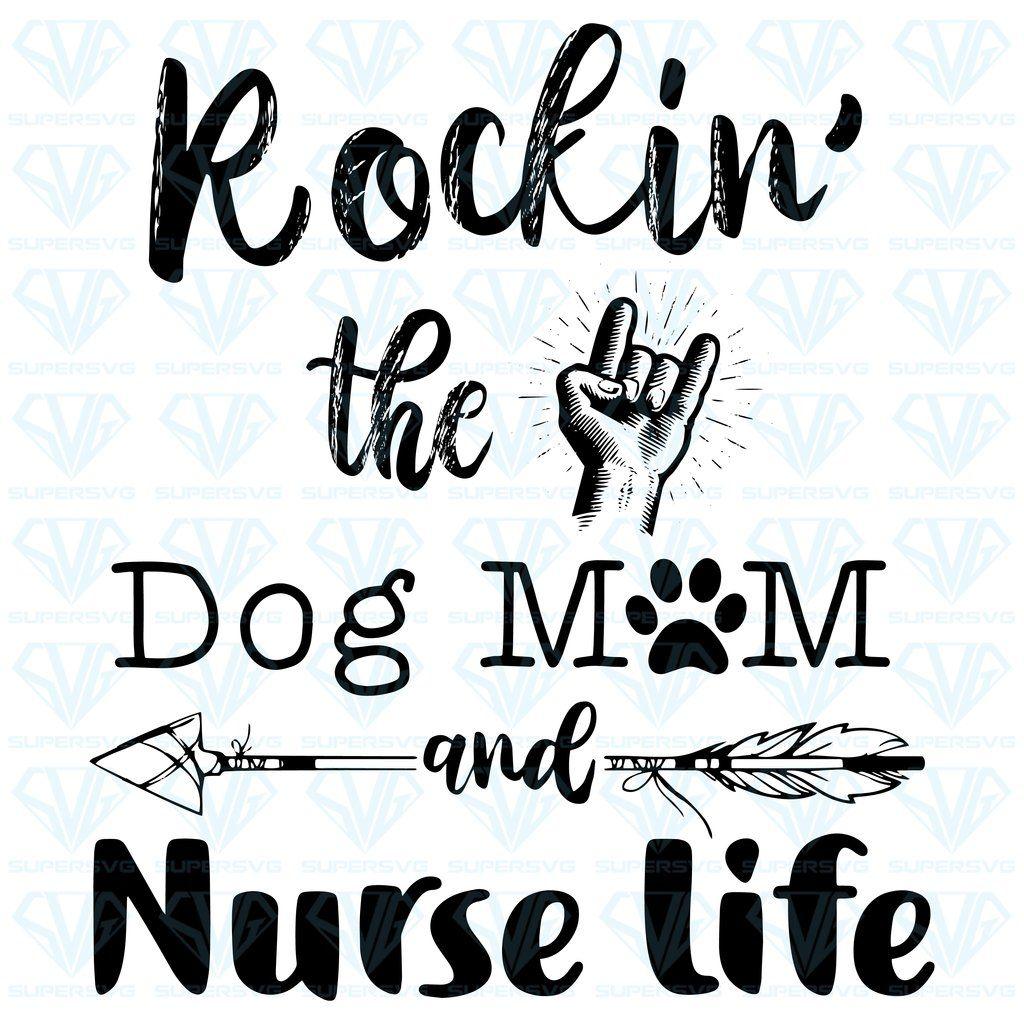 Rockin' the Dog Mom and Nurse Life SVG Files For