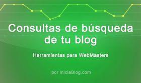 Consultas de búsqueda de tu blog. Herramientas para WebMaster
