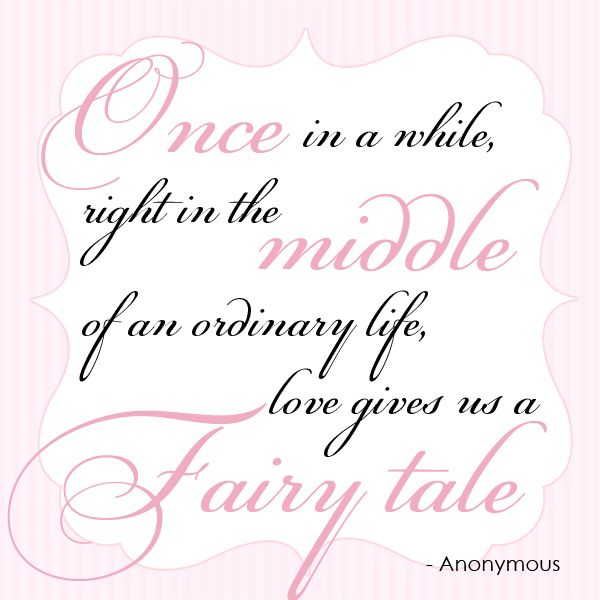 Ideas for finding just the right wording for your wedding read wedding quote of the weekl once in a while right in the middle of an ordinary life love gives us a fairy tale marriage quotes stopboris Images