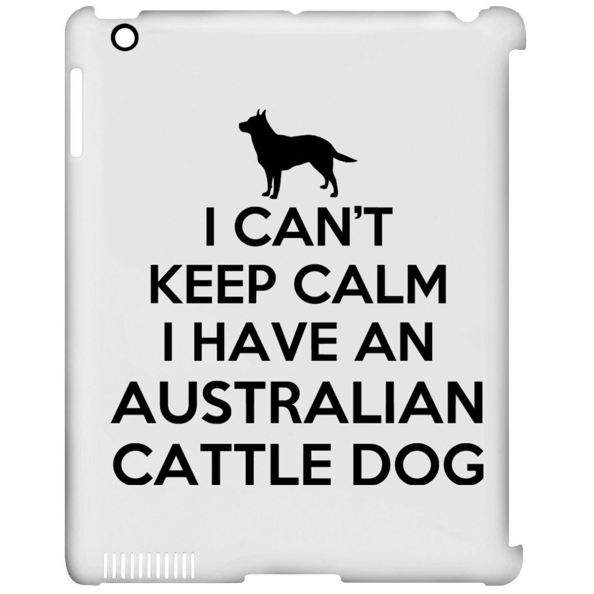 I Cant Keep Calm I Have An Australian Cattle Dog iPad Cases