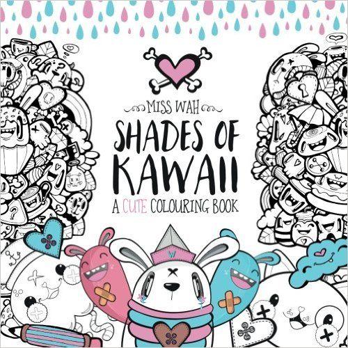 Shades Of Kawaii A Cute Colouring Book Miss Wah 9781516928408 Amazon
