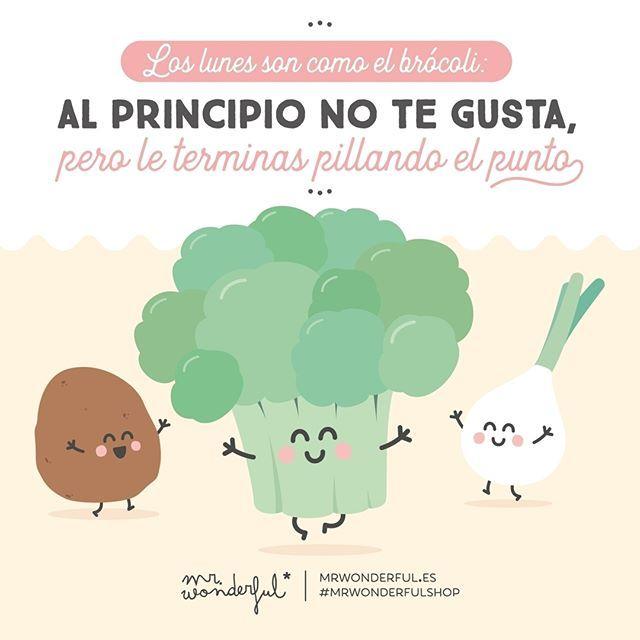 Y Desde Primera Hora De La Semana A Comerse El Mundo Mondays Are Like Broccoli At First Frases Mr Wonderfull Carteles Divertidos William Shakespeare Frases