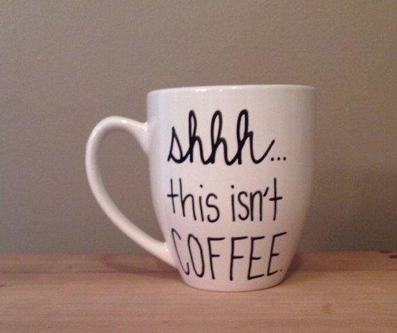 Shhh this isn't coffee funny coffee mug by simplymadegreetings, $15.00