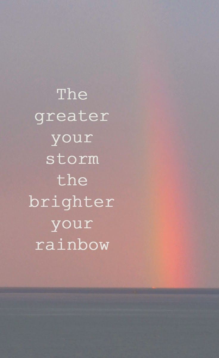 The Greater Your Storm Brighter Rainbow Life Quotes Positive Quote Inspiring Affirmations Daily