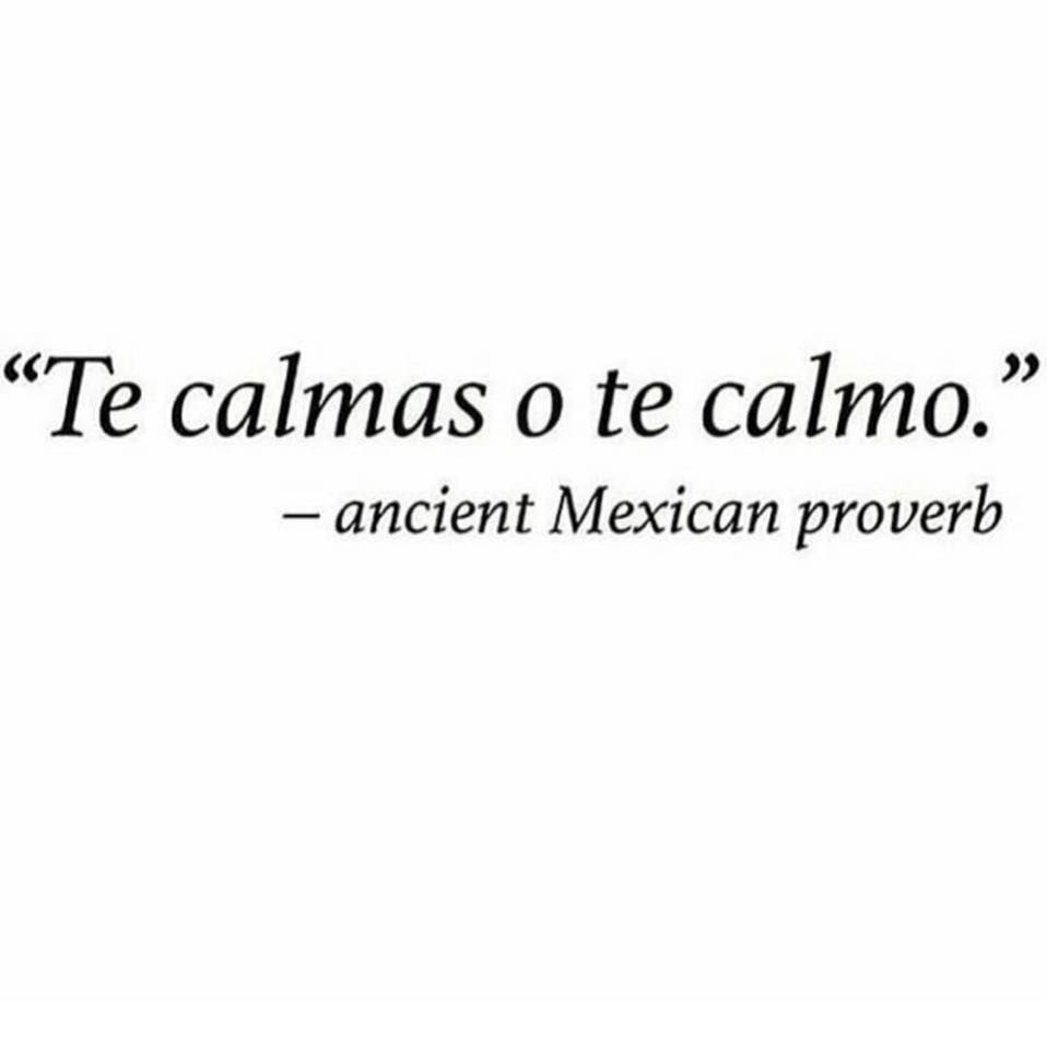 Mexican Mothers Parents Favorite Saying You Either Calm Down Or I Ll Calm You Down Mexican Funny Memes Mexican Jokes Mexican Quotes