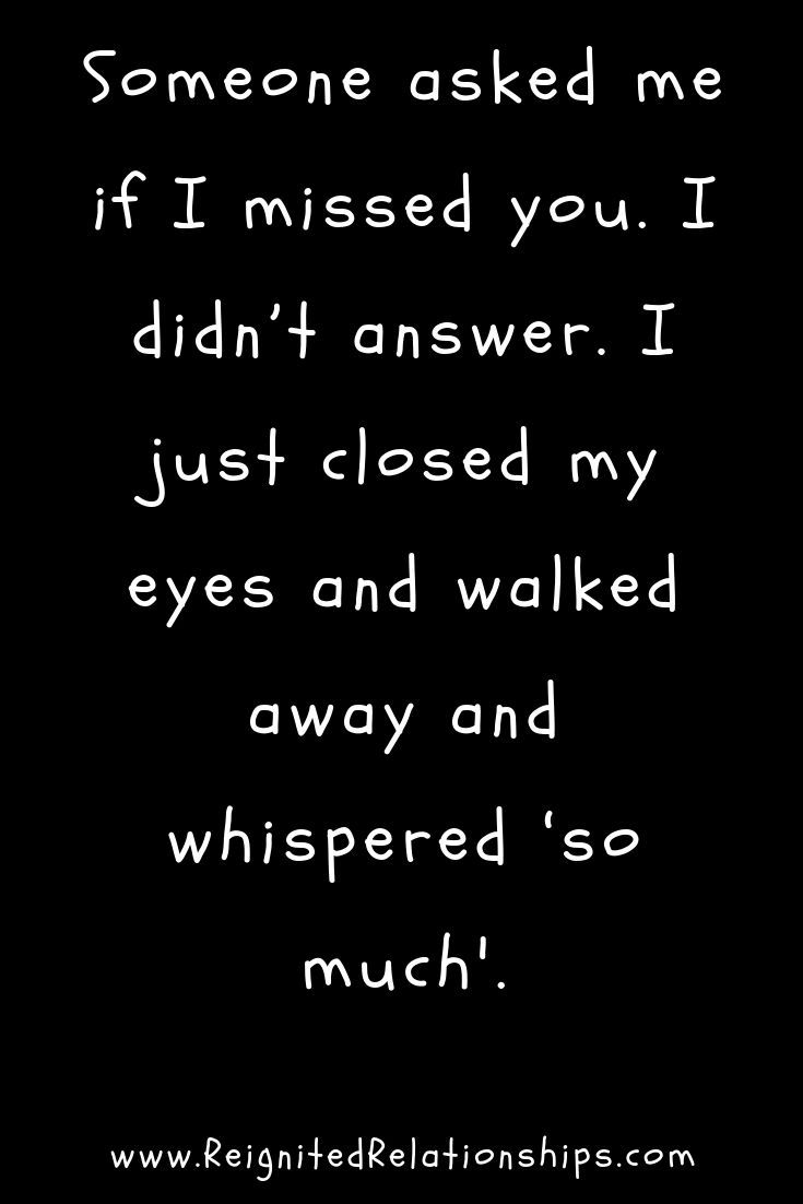 Take a look. I miss you quotes. Someone asked me if I missed you. I didn't answer. I just closed my eyes and walked away and whispered 'so much.