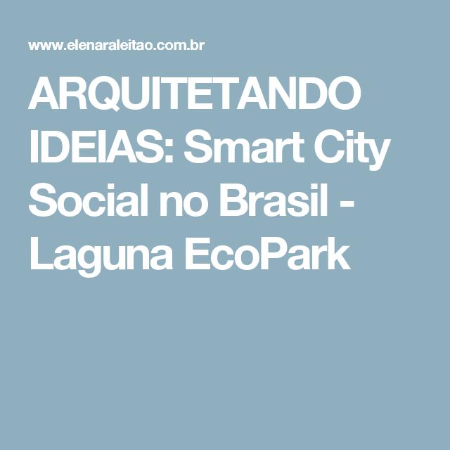 ARQUITETANDO IDEIAS: Smart City Social no Brasil - Laguna EcoPark