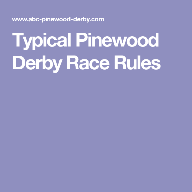 Pinewood Derby Rules ~ Typical pinewood derby race rules
