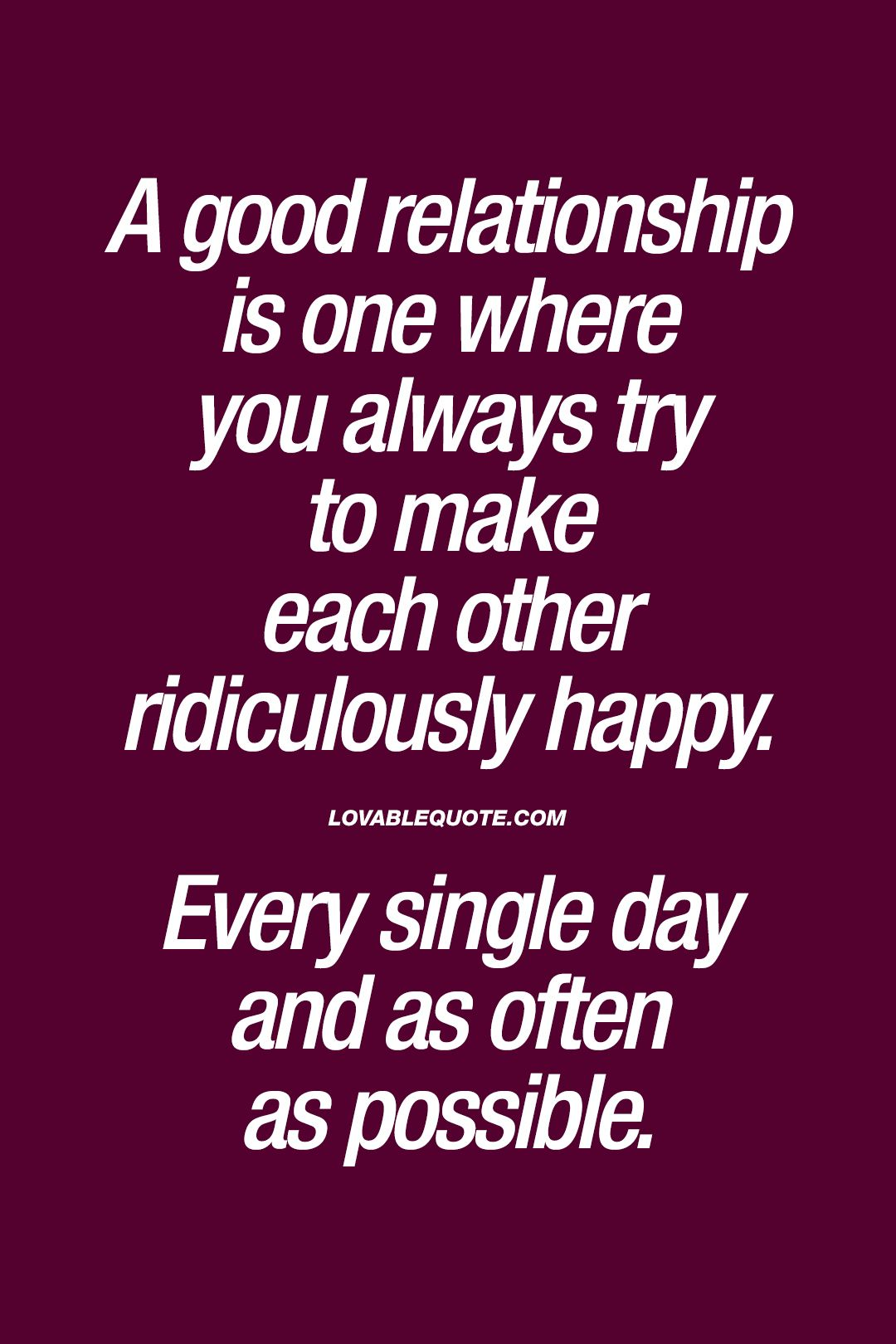 A Good Relationship Is One Where You Always Try To Make Each Other