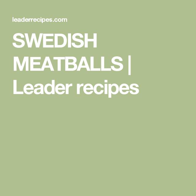 SWEDISH MEATBALLS   Leader recipes