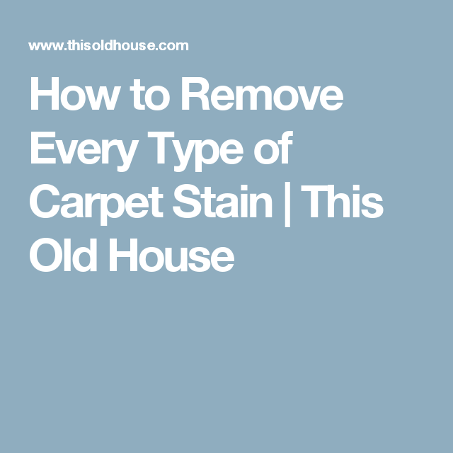 How To Remove Every Type Of Carpet Stain Carpet Stains