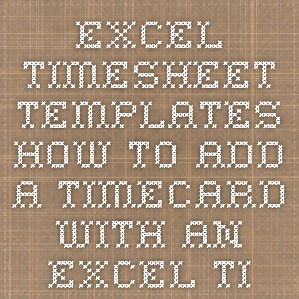 Excel Timesheet Templates - How to add a Timecard with an Excel - microsoft templates timesheet