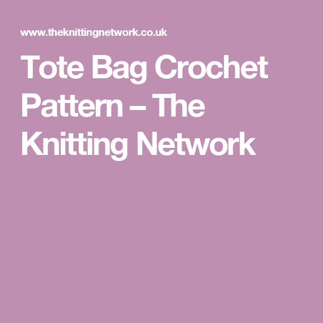 Tote Bag Crochet Pattern – The Knitting Network