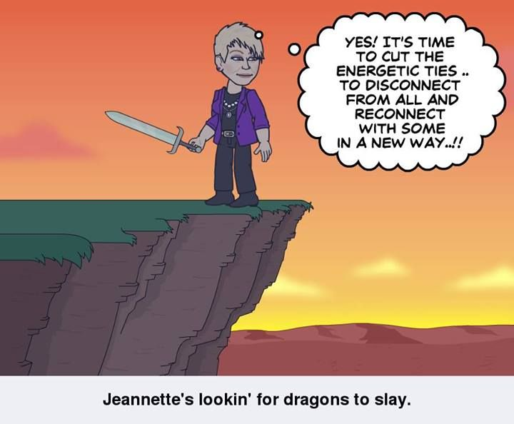 Jeannette's lookin' for dragons to slay..