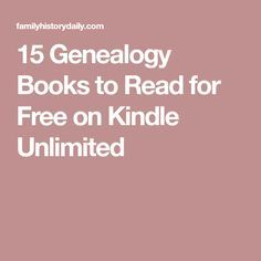 15 genealogy books to read for free on kindle unlimited genealogy free and family trees