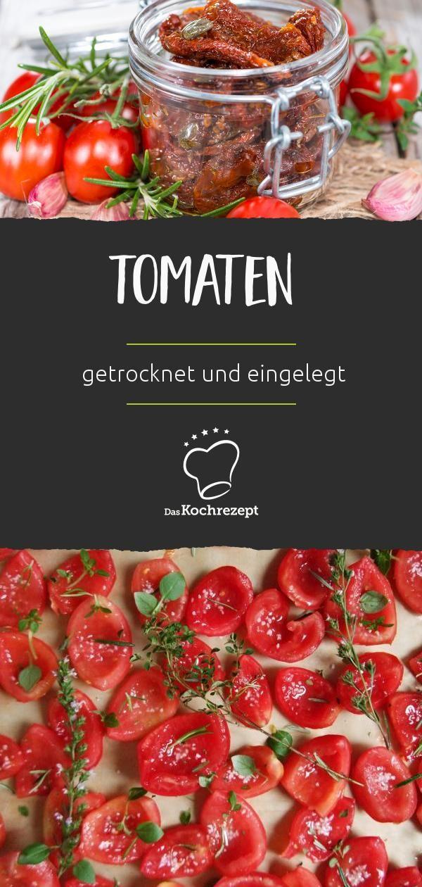 Tomaten Trocknen Und Einlegen Rezept Getrocknete Tomaten Selber Machen Eingelegte Tomaten Tomaten Einkochen