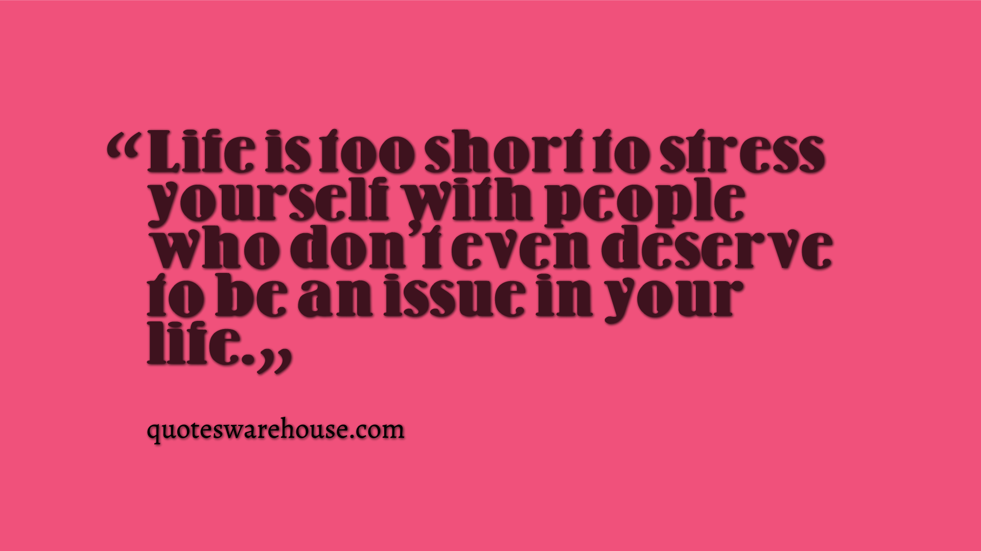 Life Stress Quotes Life Is Too Short To Stress Yourself With People Who Don't Even