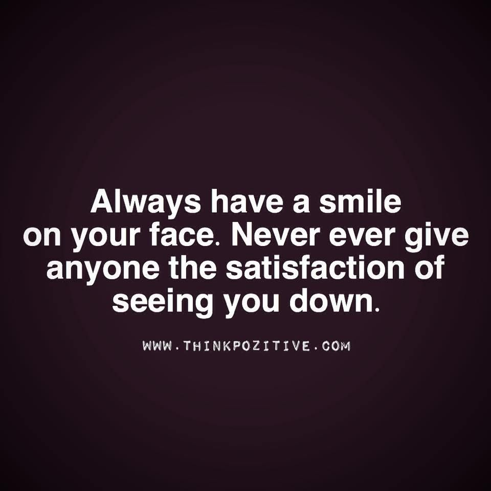 Always Have A Smile On Your Face Girl Quotes Words Life Quotes