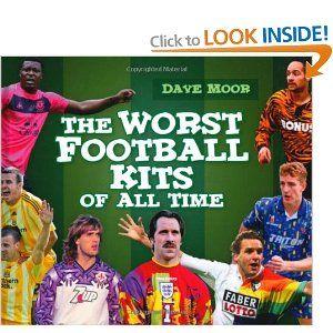 7854e1c07 The Worst Football Kits of All Time  Amazon.co.uk  David Moor  Books ...