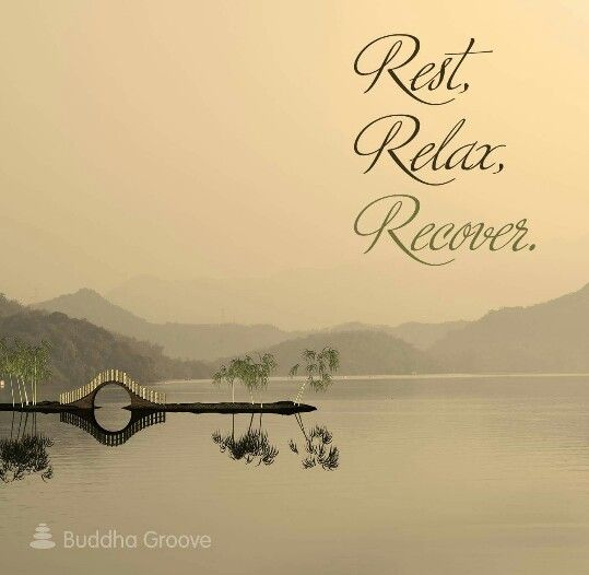 Rest Relax Recover Buddha Groove Relax Quotes Recovering Quotes