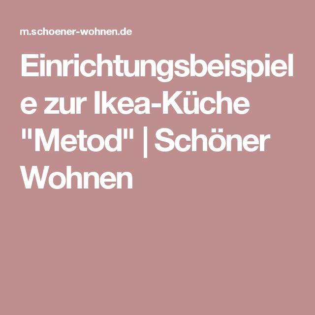 Einrichtungsbeispiele Zur Ikea Küche Metod Schöner Wohnen Küche