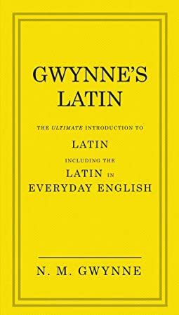 Download Gwynnes Latin The Ultimate Introduction to Latin Including the Latin in Everyday Englis