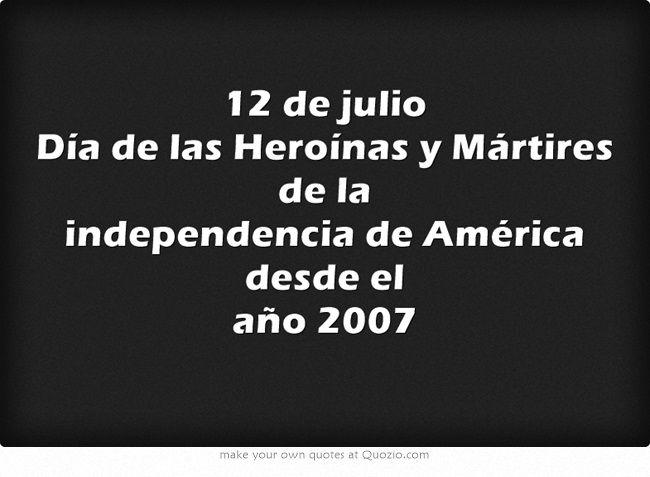 12 de julio Día de las Heroínas y Mártires de la independencia de América desde el año 2007