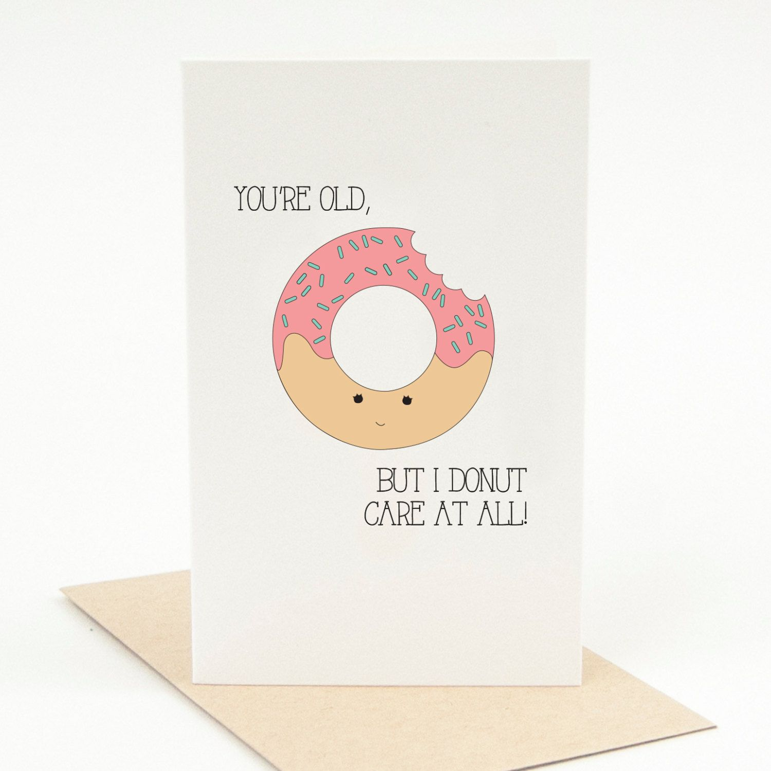 printable birthday card you're old i donut care at all funny pun
