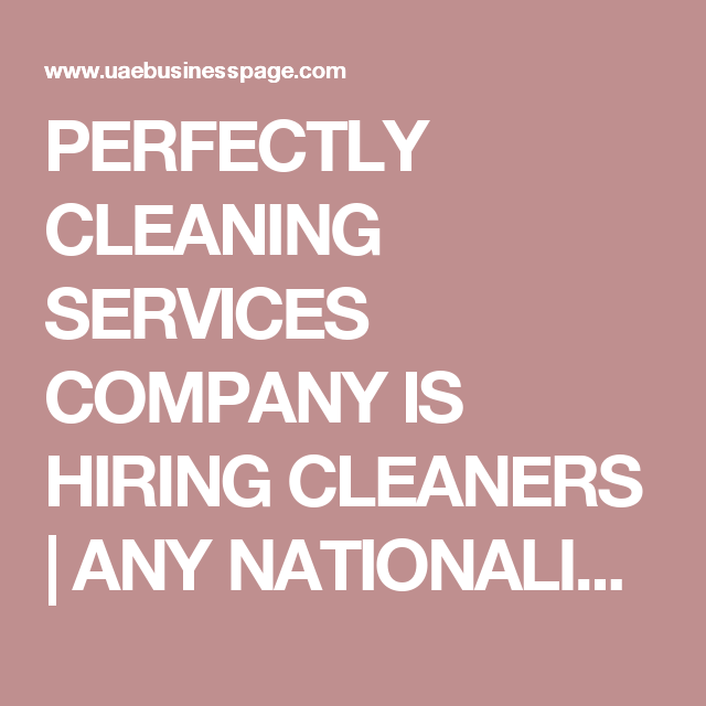 Perfectly Cleaning Services Company Is Hiring Cleaners Any Nationality Cleaners Cleaning Services Company Cleaning Service Service Jobs