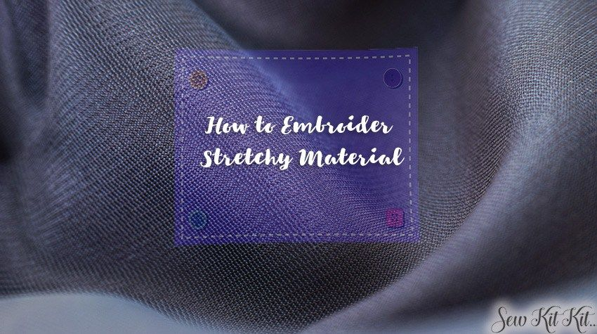 how to embroider stretchy fabrics