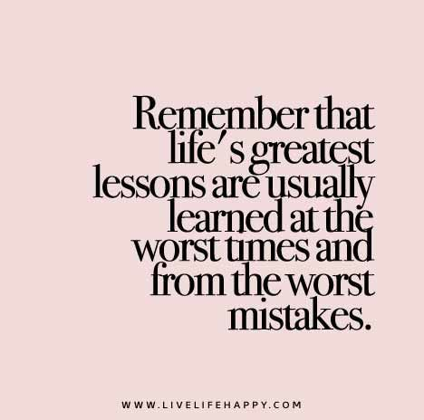 Remember That Lifes Greatest Lessons Are Usually Learned