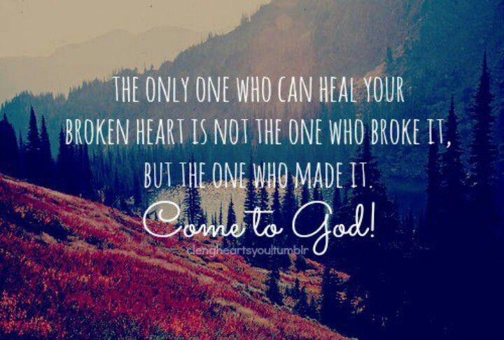 Only God Can Heal Your Broken Heart Wise Words Scripture