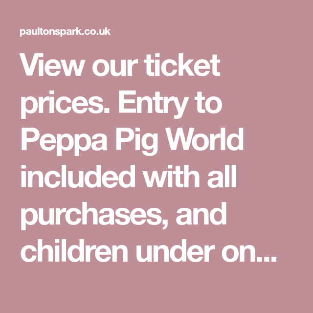 View Our Ticket Prices Entry To Peppa Pig World Included With All