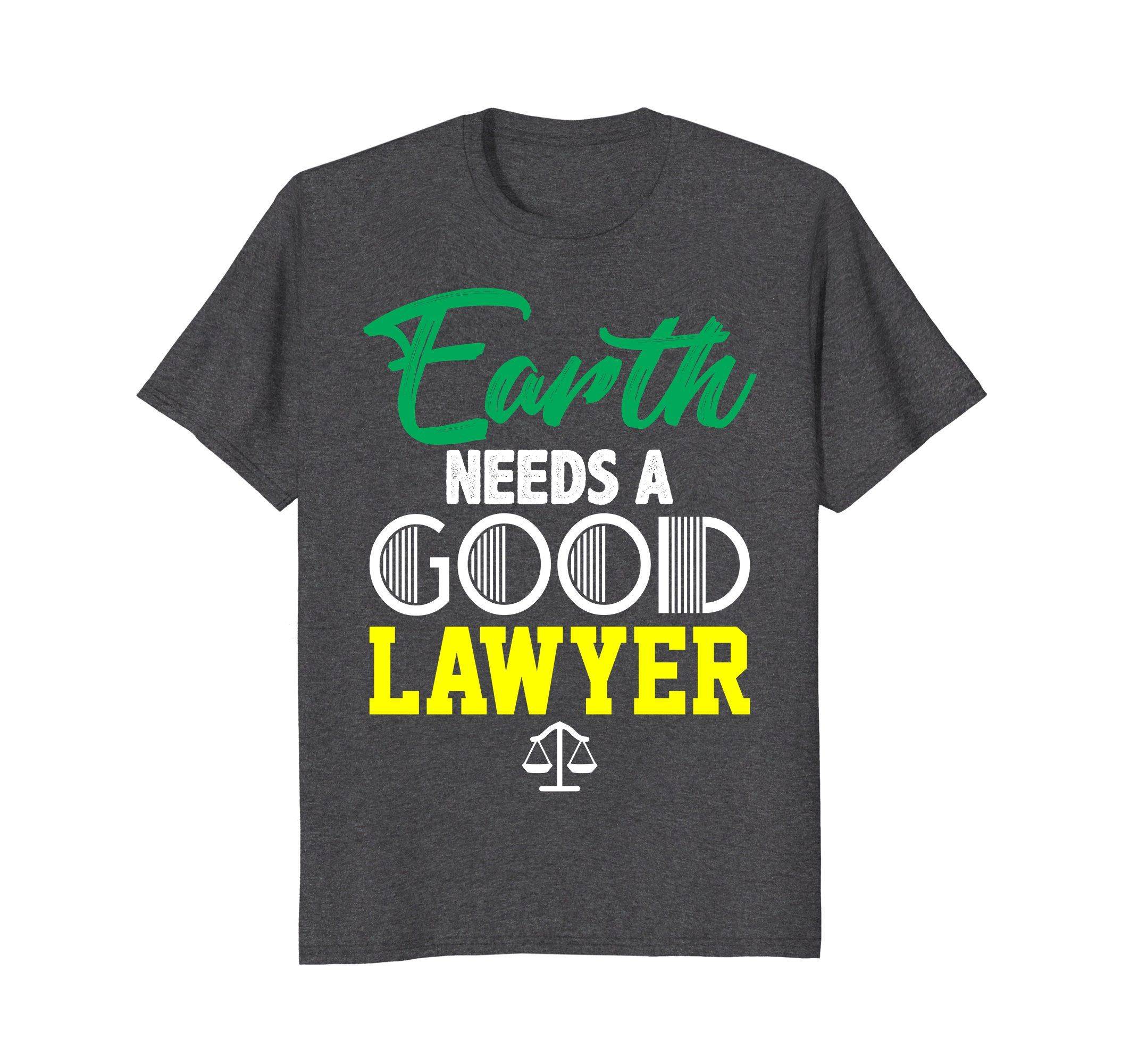 Green lawyer t shirt earth needs a good lawyer