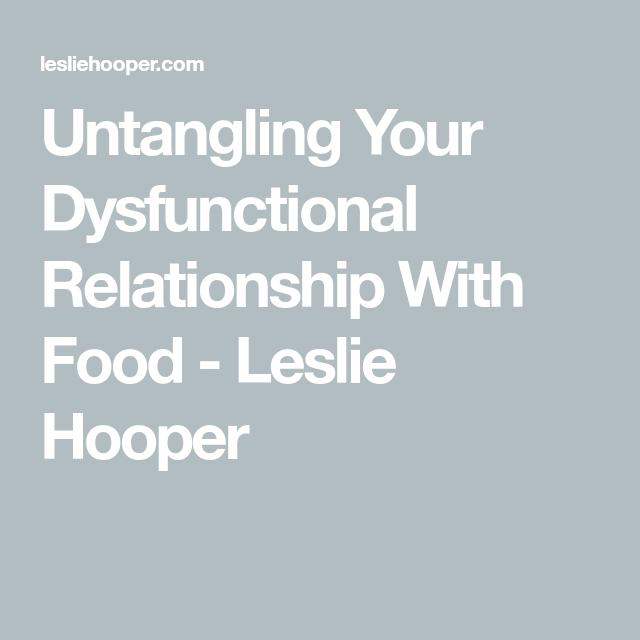 Untangling Your Dysfunctional Relationship With Food (With ...