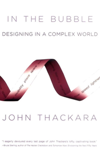 In the Bubble: Designing in a Complex World. John Thackara.  The MIT Press, 2005