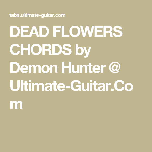 DEAD FLOWERS CHORDS by Demon Hunter @ Ultimate-Guitar.Com | Chords ...