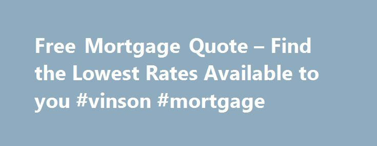 Mortgage Quote Brilliant Free Mortgage Quote  Find The Lowest Rates Available To You