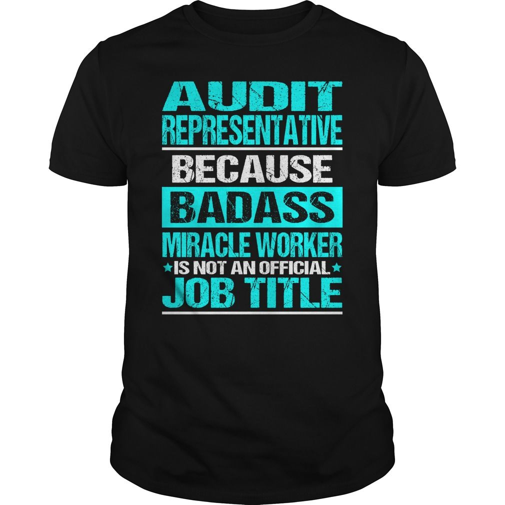 AUDIT REPRESENTATIVE Because BADASS Miracle Worker Isn't An Official Job Title…